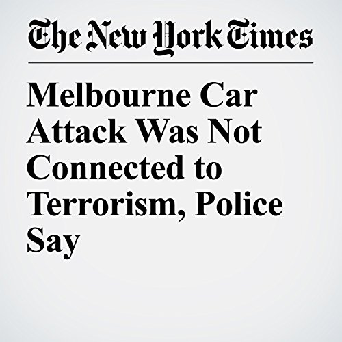 Melbourne Car Attack Was Not Connected to Terrorism, Police Say copertina