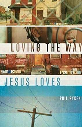 Loving the Way Jesus Loves by Philip Graham Ryken (2012-01-31)