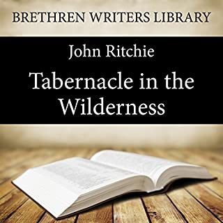 The Tabernacle in the Wilderness     Brethren Writers Library, Book 22              By:                                                                                                                                 John Ritchie                               Narrated by:                                                                                                                                 Paul Ansdell                      Length: 4 hrs and 34 mins     1 rating     Overall 4.0
