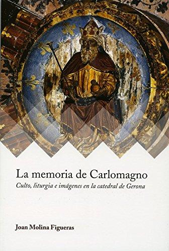 La memoria de Carlomagno: Culto, liturgia e imagenes en la catedral de Gerona: 3 (Ars Mediaevalis)