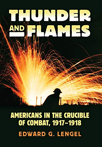 Thunder and Flames: Americans in the Crucible of Combat, 1917-1918 (Modern War Studies)