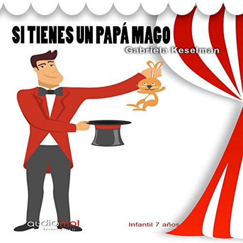 Si tienes un papá mago [If You Have a Magician Dad] audiobook cover art