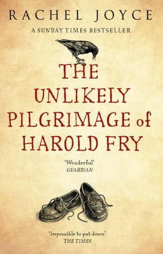 The Unlikely Pilgrimage Of Harold Fry: The uplifting and redemptive No. 1 Sunday Times bestseller by [Rachel Joyce]
