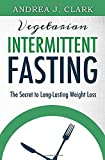 Intermittent Fasting: The Secret to Long-Lasting Weight Loss (Easy Fasting Guides)
