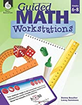 Guided Math Workstations for Grades 6 to 8 – Strategies to Put Guided Math into Action in Middle School Classrooms - Create Math Workshops and Implement Math Workstations for Ages 10 to 14