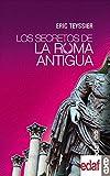 LOS SECRETOS DE LA ROMA ANTIGUA (Crónicas de la Historia)