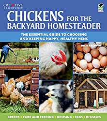 Chickens for the Backyard Homesteader by Suzie Baldwin - Chickens for the Backyard Homesteader: The Essential Guide to Choosing and Keeping Happy, Healthy Hens