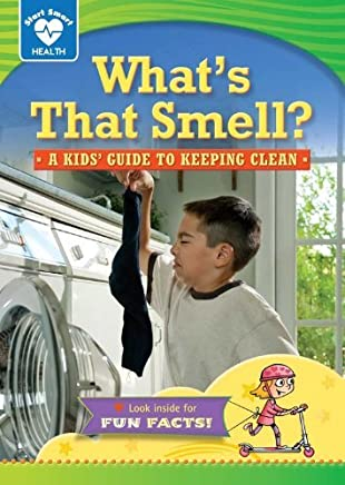 Whats That Smell?: A Kids Guide to Keeping Clean (Start Smart: Health) by Rachelle Kreisman (2014-09-02)