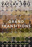 Grand Transitions: How the Modern World Was Made