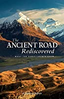 The Ancient Road Rediscovered: What the early church knew...