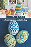 Quilled Eggs:Amazing Quilling for Easter Day: The Book of Quilling Eggs for Easter