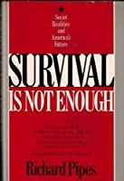 Survival Is Not Enough: Soviet Realities and America's Future