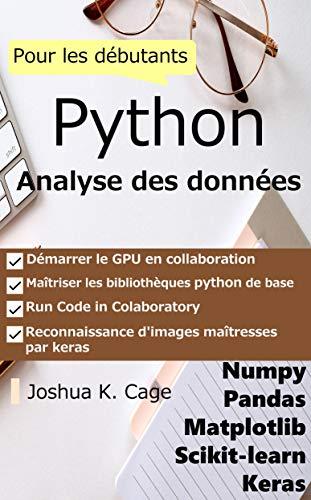 Analyse de données Python pour les débutants: numpy/pandas/matplotlib/sklearn/keras (French Edition)