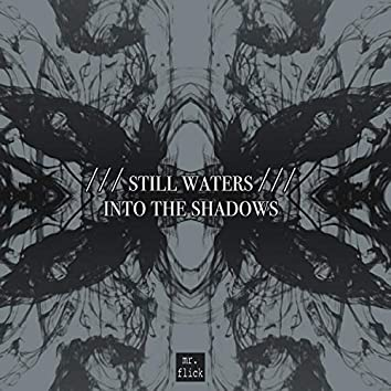 Still Waters / Into The Shadows