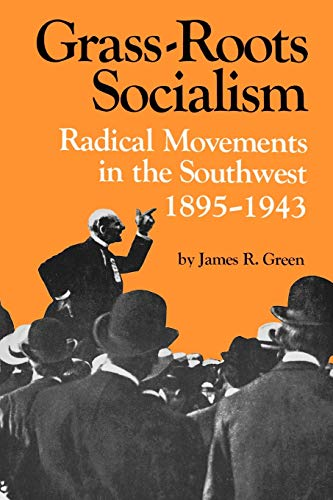 Grass-Roots Socialism: Radical Movements in the Southwest, 1895--1943