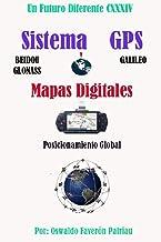 Mapas Digitales, Sistema de Posicionamiento Global: GPS (USA), GALILEO (UNIÓN EUROPEA), BEIDOU (CHINA), GLONASS (RUSIA)) (Un Futuro Diferente nº 134)