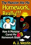 The Monster Ate My Homework, Really!!! - How A Monster Cured My Homework Blues (English Edition)