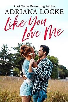 Like You Love Me (Honey Creek Book 1) by [Adriana Locke]