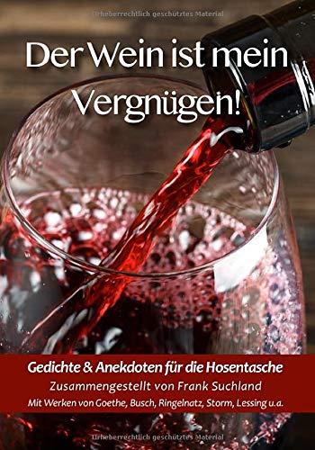 Der Wein ist mein Vergnügen! Gedichte & Anekdoten für die Hosentasche