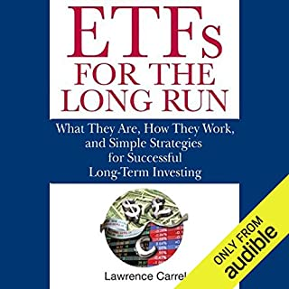 ETFs for the Long Run     What They Are, How They Work, and Simple Strategies for Successful Long-Term Investing              Written by:                                                                                                                                 Lawrence Carrel                               Narrated by:                                                                                                                                 Stow Lovejoy                      Length: 13 hrs and 57 mins     Not rated yet     Overall 0.0