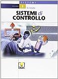 Sistemi di controllo. Per gli Ist. Tecnici (Vol. 3)