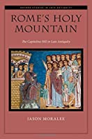 Rome's Holy Mountain: The Capitoline Hill in Late Antiquity (Oxford Studies in Late Antiquity)