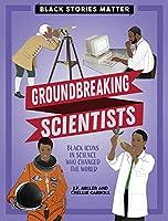Groundbreaking Scientists (Black Stories Matter)