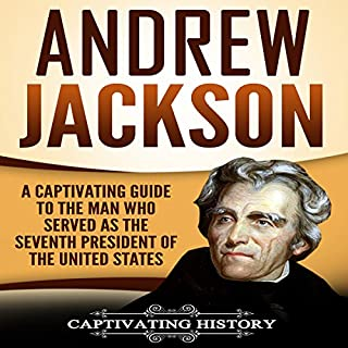 Andrew Jackson     A Captivating Guide to the Man Who Served as the Seventh President of the United States              By:                                                                                                                                 Captivating History                               Narrated by:                                                                                                                                 Duke Holm                      Length: 2 hrs and 6 mins     5 ratings     Overall 5.0