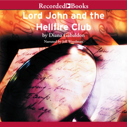 Lord John and the Hellfire Club                   Written by:                                                                                                                                 Diana Gabaldon                               Narrated by:                                                                                                                                 Jeff Woodman                      Length: 1 hr and 26 mins     4 ratings     Overall 4.3