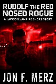 Rudolf The Red Nosed Rogue: A Lawson Vampire Story #10: A Supernatural Espionage Urban Fantasy Series (The Lawson Vampire Series) by [Jon F. Merz]