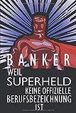 Banker Weil Superheld Keine Offizielle Berufsbezeichnung Ist: Banker Notizbuch, Notizheft oder Schreibheft | 110 linierte Seiten | ca. DIN A5 (15,2 x ... | Geschenk zu Weihnachten oder Geburtstag