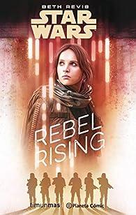 Star Wars Rogue One Rebel Rising par Beth Revis