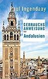 Gebrauchsanweisung für Andalusien: 3. aktualisierte Auflage 2018 (German Edition)