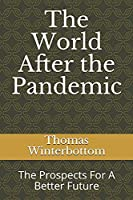 The World After the Pandemic: The Prospects For A Better Future