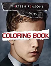 Thirteen Reasons Why Coloring Book: Fantastic Coloring Book With Wonderful Illustrations For Fans Of Thirteen Reasons Why