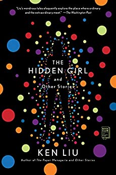 The Hidden Girl and Other Stories by [Ken Liu]