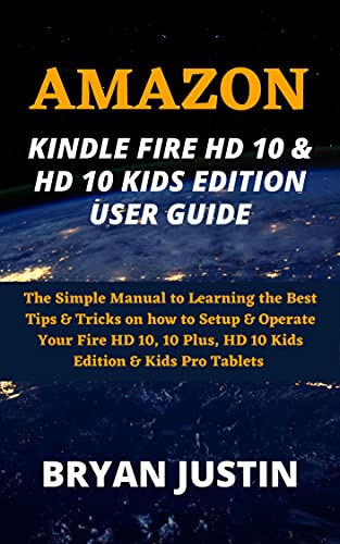 AMAZON KINDLE FIRE HD 10 & HD 10 KIDS EDITION USER GUIDE: The Simple Manual to Learning the Best Tips & Tricks on how to Setup & Operate Your Fire HD 10, ... Edition & Kids Pro Tablets (English Edition)