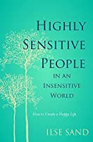 Highly Sensitive People in an Insensitive World: How to Create a Happy Life by Ilse Sand(2016-06-21)