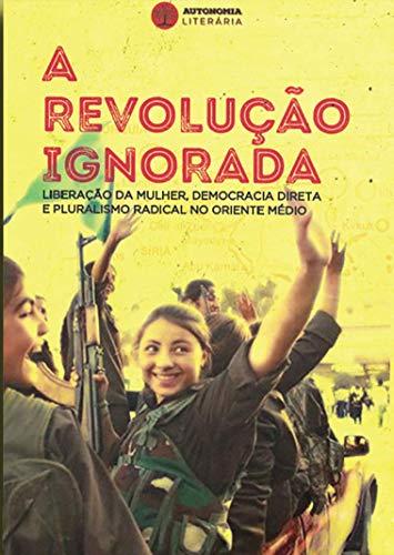 A Revolução Ignorada: Liberação da Mulher, Democracia Direta e Pluralismo Radical no Oriente Médio