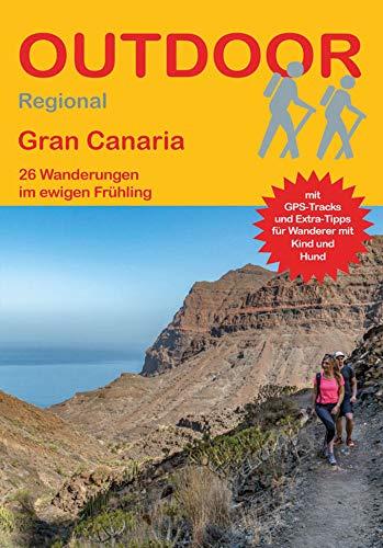 Gran Canaria: 26 Wanderungen im ewigen Frühling (Outdoor Regional)