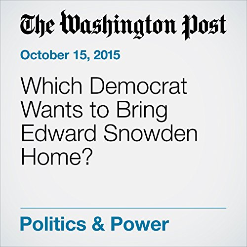 Which Democrat Wants to Bring Edward Snowden Home? cover art