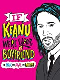 If Keanu Were Your Boyfriend: The Man, the Myth, the WHOA!