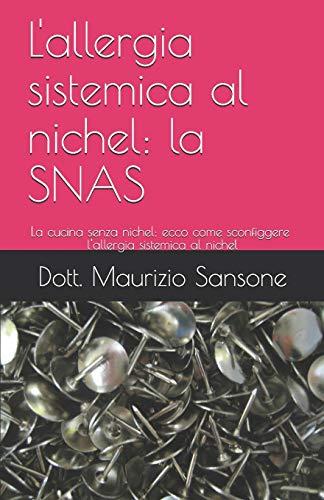 l'allergia sistemica al nichel: la SNAS: La cucina senza nichel: ecco come sconfiggere sistemica...