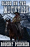Blood on the Mountain: A Western Frontier Adventure (The Moses Calhoun Mountain Westerns Book 1)
