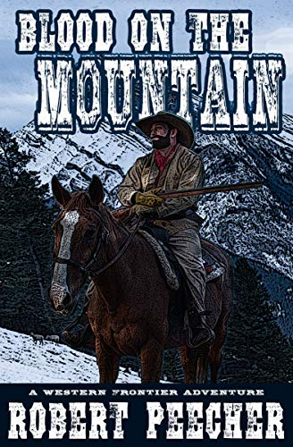 Blood on the Mountain: A Western Frontier Adventure (The Moses Calhoun Mountain Westerns Book 1) by [Robert Peecher]