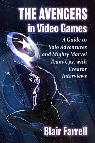 The Avengers in Video Games: A Guide to Solo Adventures and Mighty Marvel Team-Ups, with Creator Interviews (English Edition)