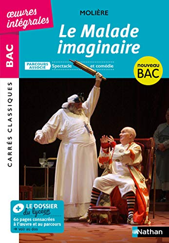 Le Malade Imaginaire de Molière - BAC Français 1re 2021 - Parcours associé : Spectacle et comédie - édition intégrale - Carrés Classiques Oeuvres Intégrales