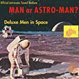 Deluxe Men in Space by Man Or Astro-Man? (1996-02-20)