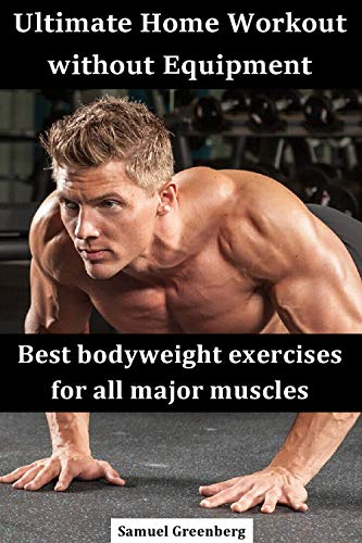 Ultimate Home Workout without Equipment: Best bodyweight exercises for all major muscles