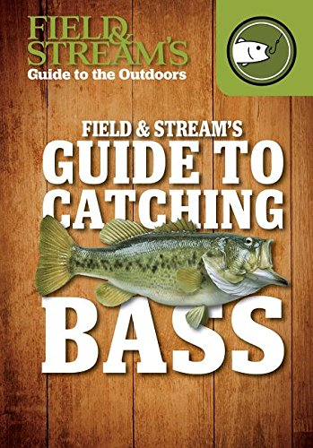 Field & Stream's Guide to Catching Bass (Field & Stream's Guide to the Outdoors)